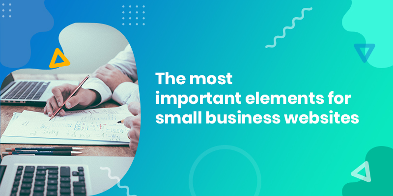 What are the Most Important Elements of Small Business Website?